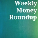 Weekly Money Roundup #23 and 100th Blog Post!